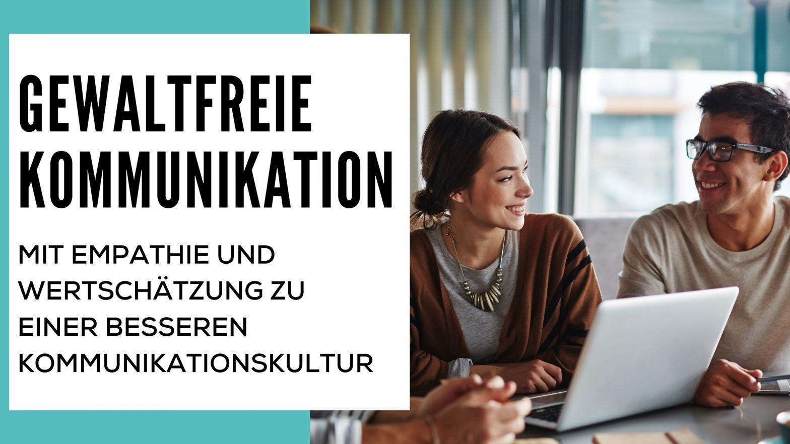 GEWALTFREIE KOMMUNIKATION - MIT EMPATHIE UND WERTSCHÄTZUNG ZU EINER BESSEREN KOMMUNIKATIONSKULTUR